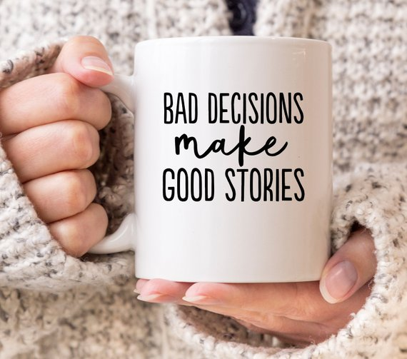 baddecisionsgoodstories
